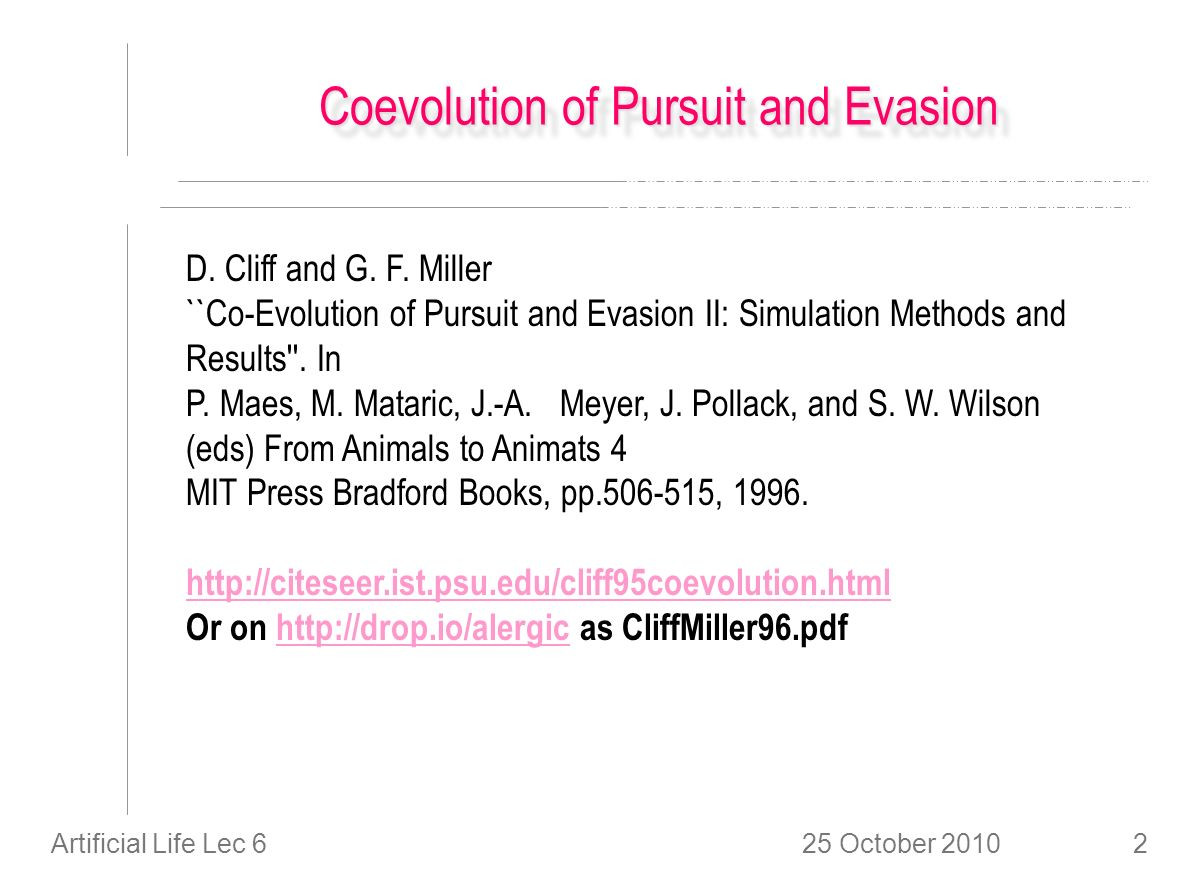 25 October 2010Artificial Life Lec 62 Coevolution of Pursuit and Evasion D.