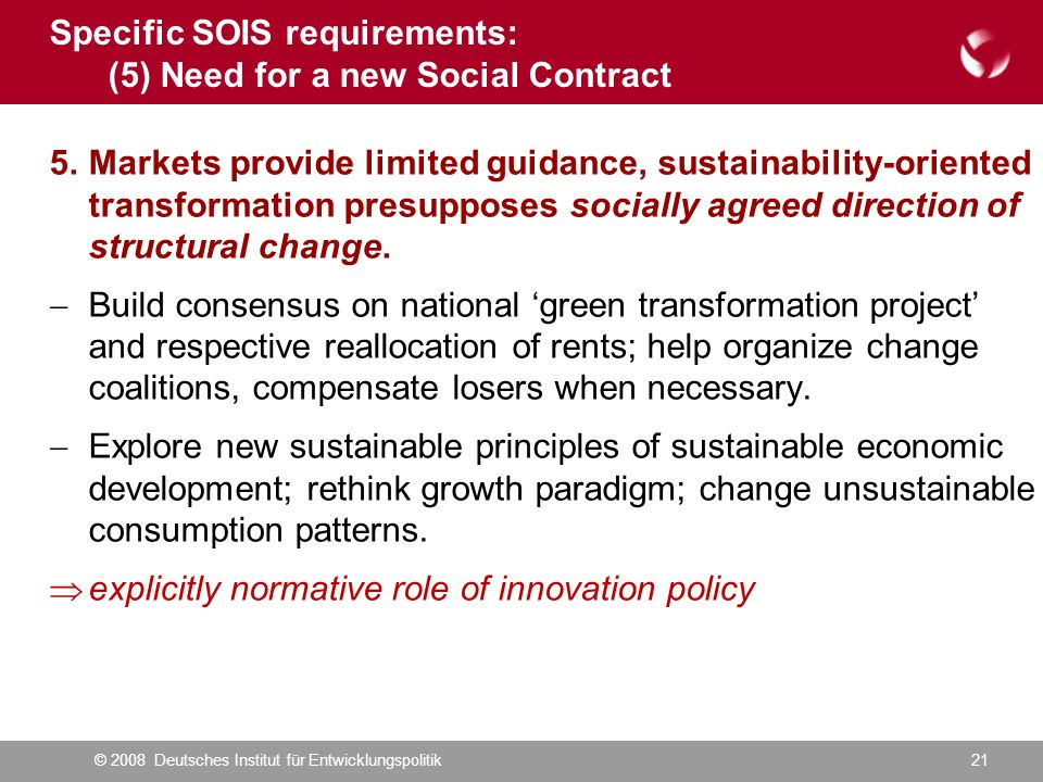 © 2008 Deutsches Institut für Entwicklungspolitik21 5.Markets provide limited guidance, sustainability-oriented transformation presupposes socially ag