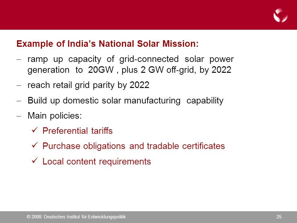 © 2008 Deutsches Institut für Entwicklungspolitik25 Example of Indias National Solar Mission: ramp up capacity of grid-connected solar power generatio