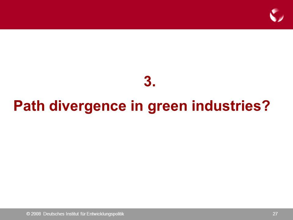 © 2008 Deutsches Institut für Entwicklungspolitik27 3. Path divergence in green industries