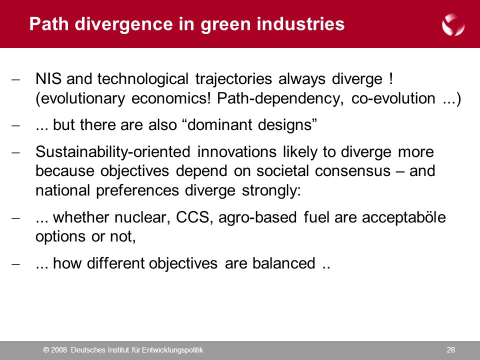 © 2008 Deutsches Institut für Entwicklungspolitik28 NIS and technological trajectories always diverge ! (evolutionary economics! Path-dependency, co-e