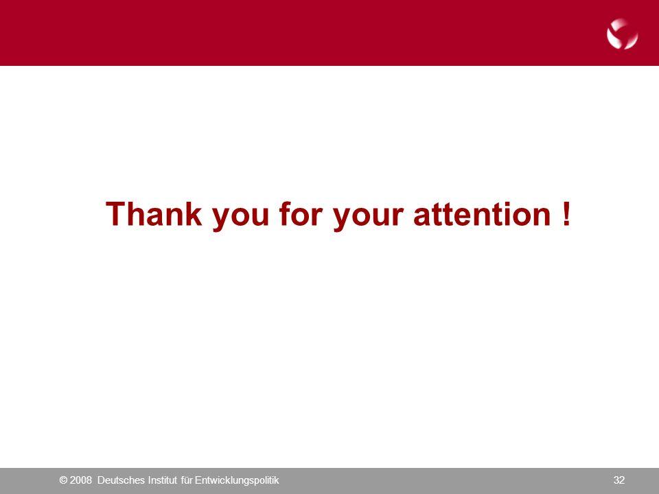 © 2008 Deutsches Institut für Entwicklungspolitik32 Thank you for your attention !