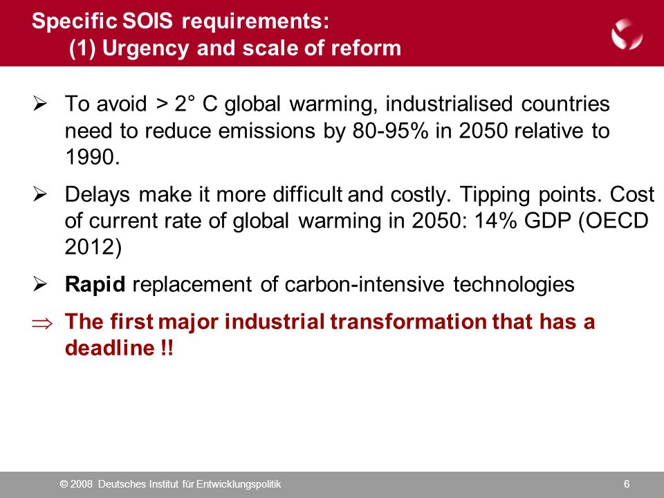 © 2008 Deutsches Institut für Entwicklungspolitik6 To avoid > 2° C global warming, industrialised countries need to reduce emissions by 80-95% in 2050 relative to 1990.