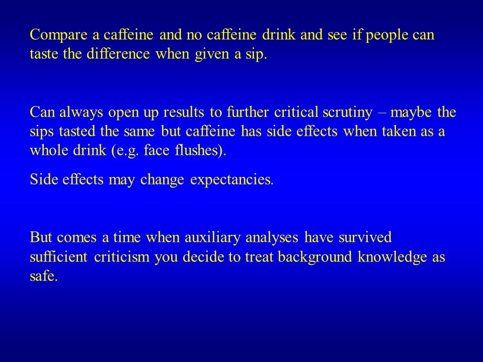 Can always open up results to further critical scrutiny – maybe the sips tasted the same but caffeine has side effects when taken as a whole drink (e.