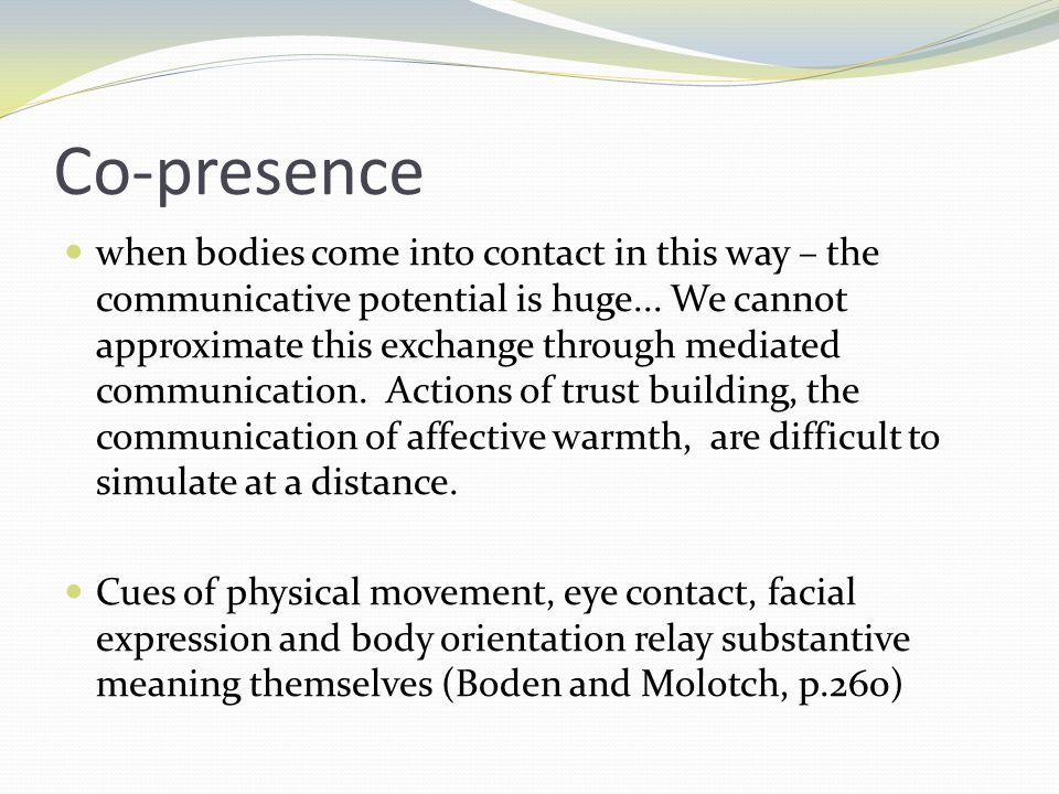 Co-presence when bodies come into contact in this way – the communicative potential is huge... We cannot approximate this exchange through mediated co