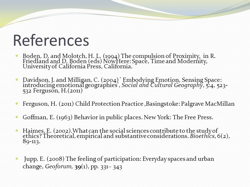 References Boden, D. and Molotch, H. L. (1994) The compulsion of Proximity, in R. Friedland and D. Boden (eds) NowHere: Space, Time and Modernity, Uni