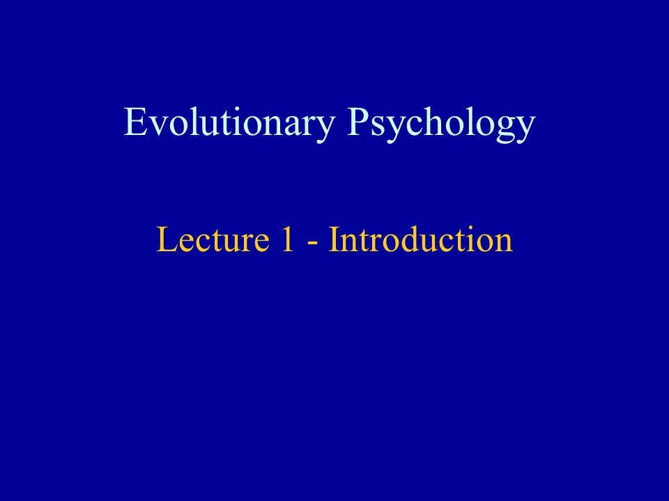 Evolutionary Psychology Lecture 1 - Introduction