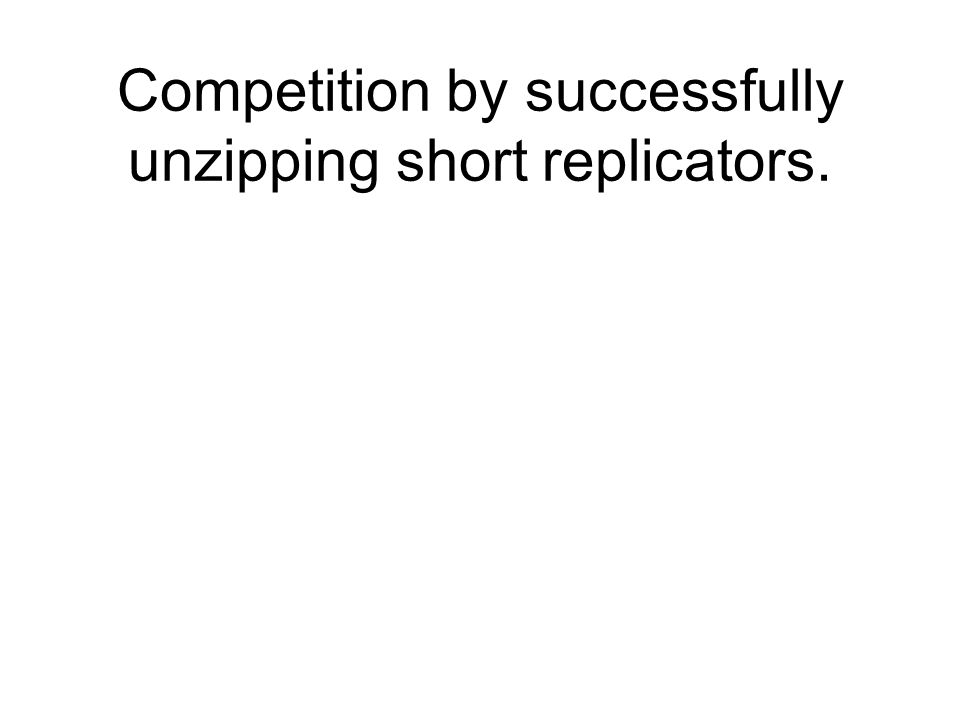 Competition by successfully unzipping short replicators.