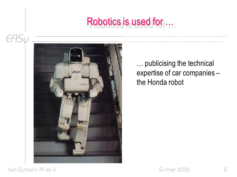 EASy Summer 2006Non-Symbolic AI lec 433 (1b)(1b) Decomposition of a mobile robot control system based on task-achieving behaviors