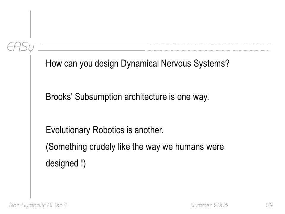 EASy Summer 2006Non-Symbolic AI lec 429 How can you design Dynamical Nervous Systems.