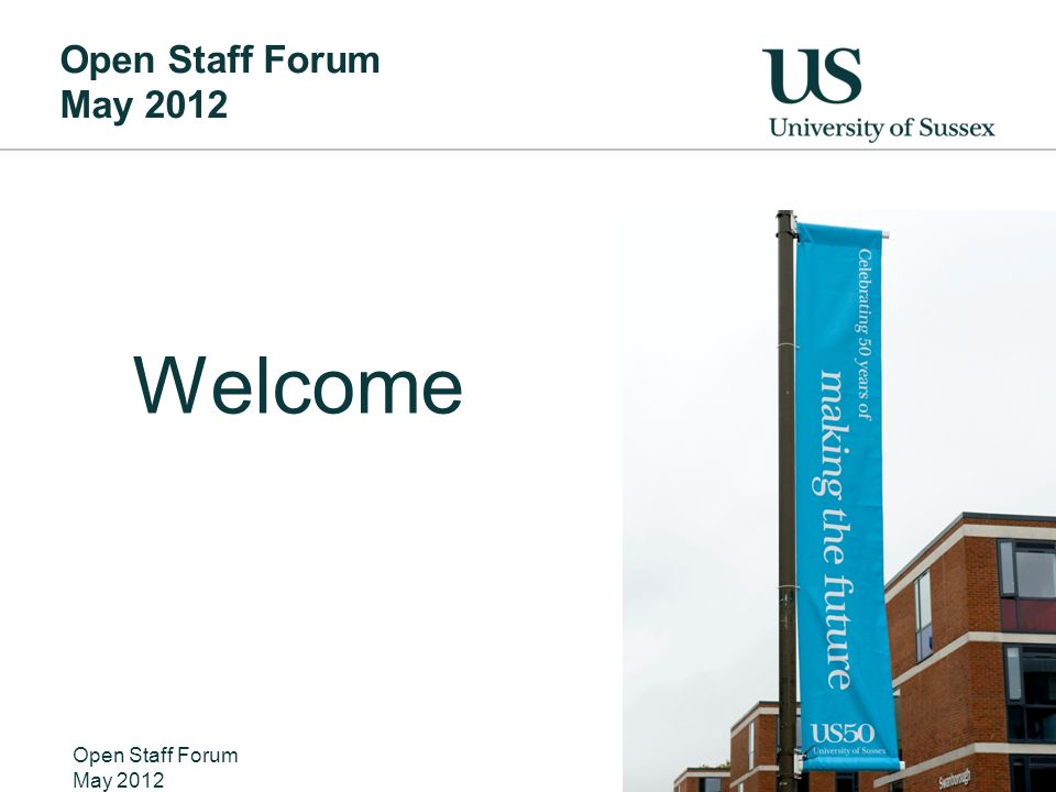 Open Staff Forum May 2012 Welcome Open Staff Forum May 2012 Nicer pic of the welcome banners from 50 th anniversary