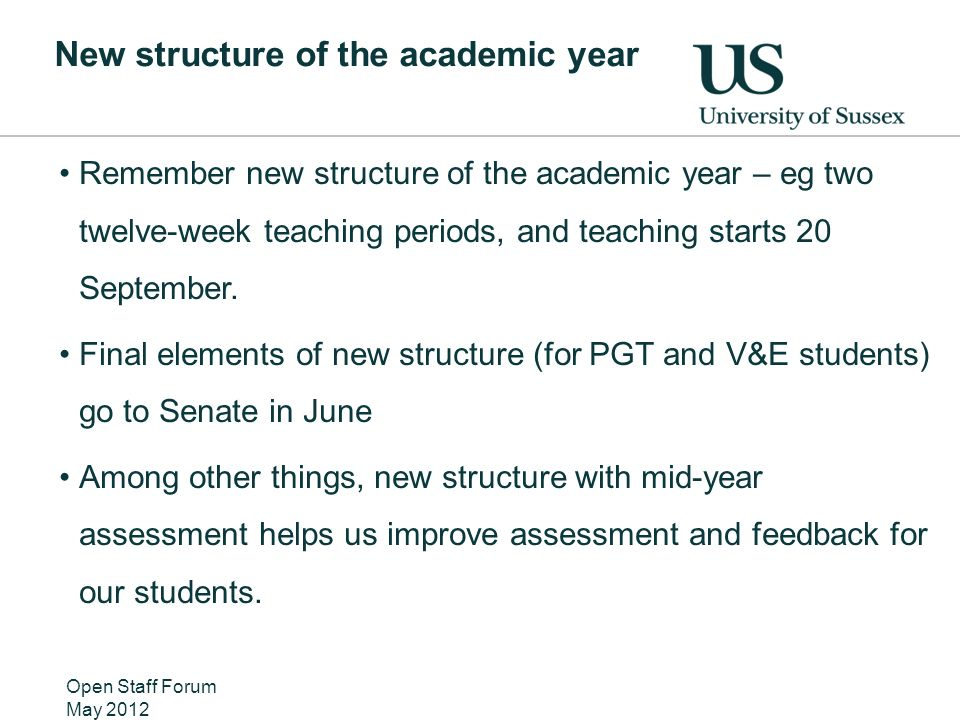 New structure of the academic year Remember new structure of the academic year – eg two twelve-week teaching periods, and teaching starts 20 September.