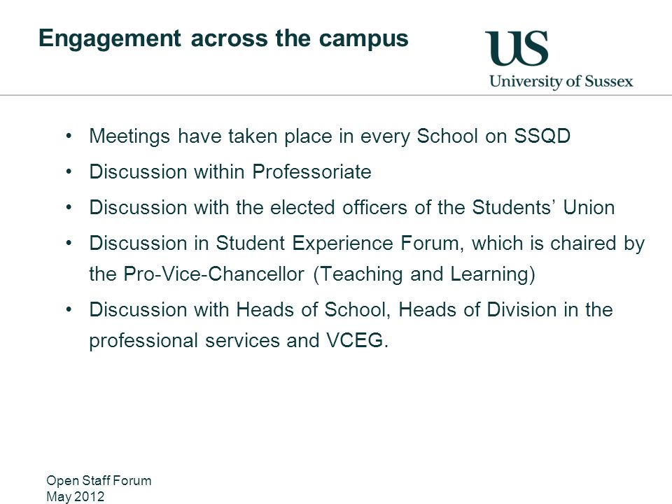 Engagement across the campus Meetings have taken place in every School on SSQD Discussion within Professoriate Discussion with the elected officers of