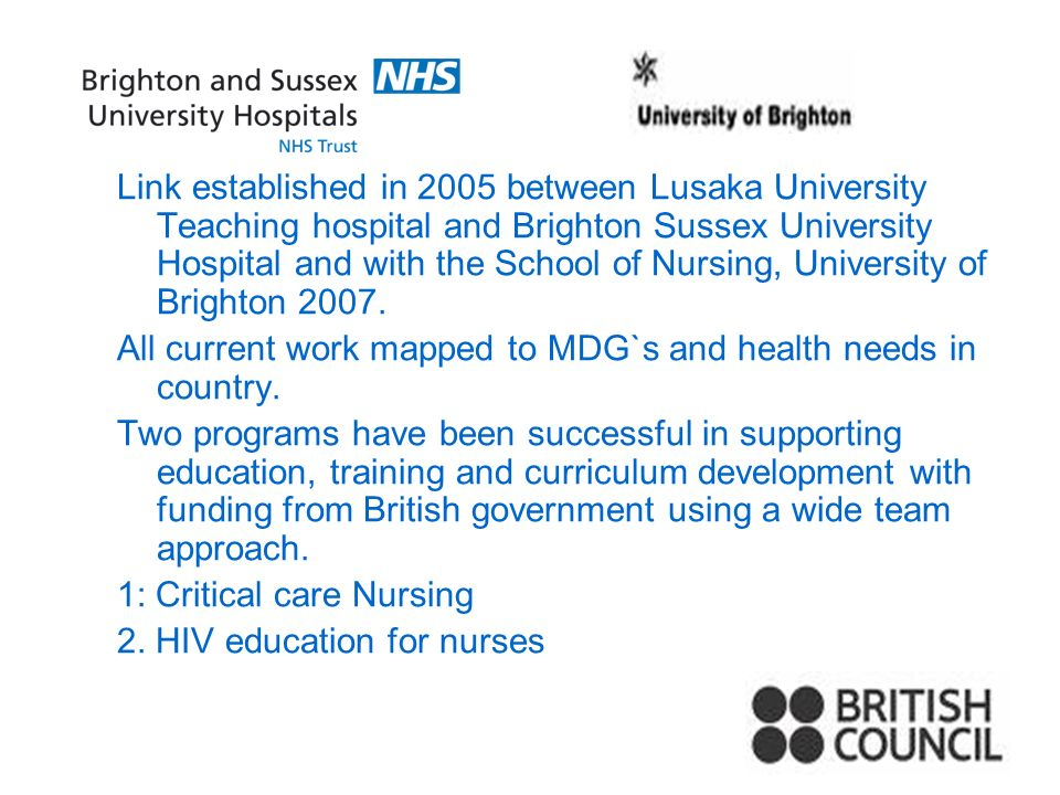 Link established in 2005 between Lusaka University Teaching hospital and Brighton Sussex University Hospital and with the School of Nursing, University of Brighton 2007.
