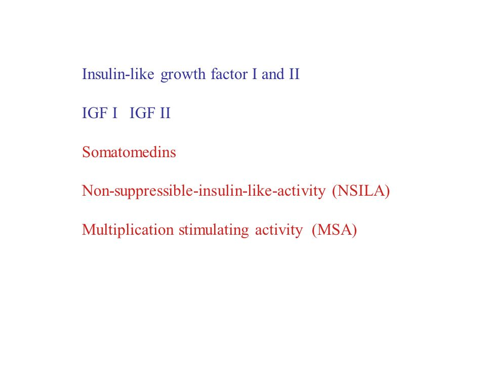 Insulin-like growth factor I and II IGF I IGF II Somatomedins Non-suppressible-insulin-like-activity (NSILA) Multiplication stimulating activity (MSA)