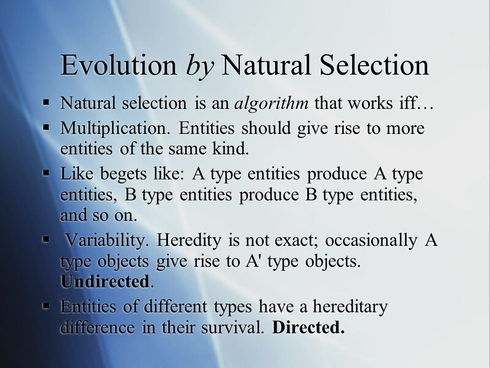 Evolution by Natural Selection Natural selection is an algorithm that works iff… Multiplication.