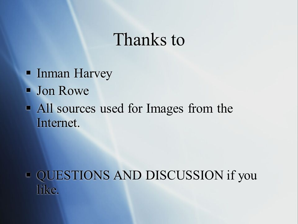 Thanks to Inman Harvey Jon Rowe All sources used for Images from the Internet.