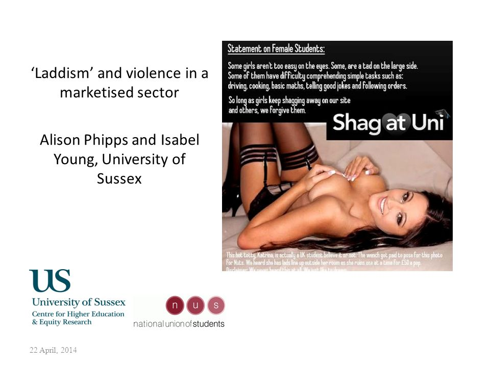 22 April, 2014 Laddism and violence in a marketised sector Alison Phipps and Isabel Young, University of Sussex