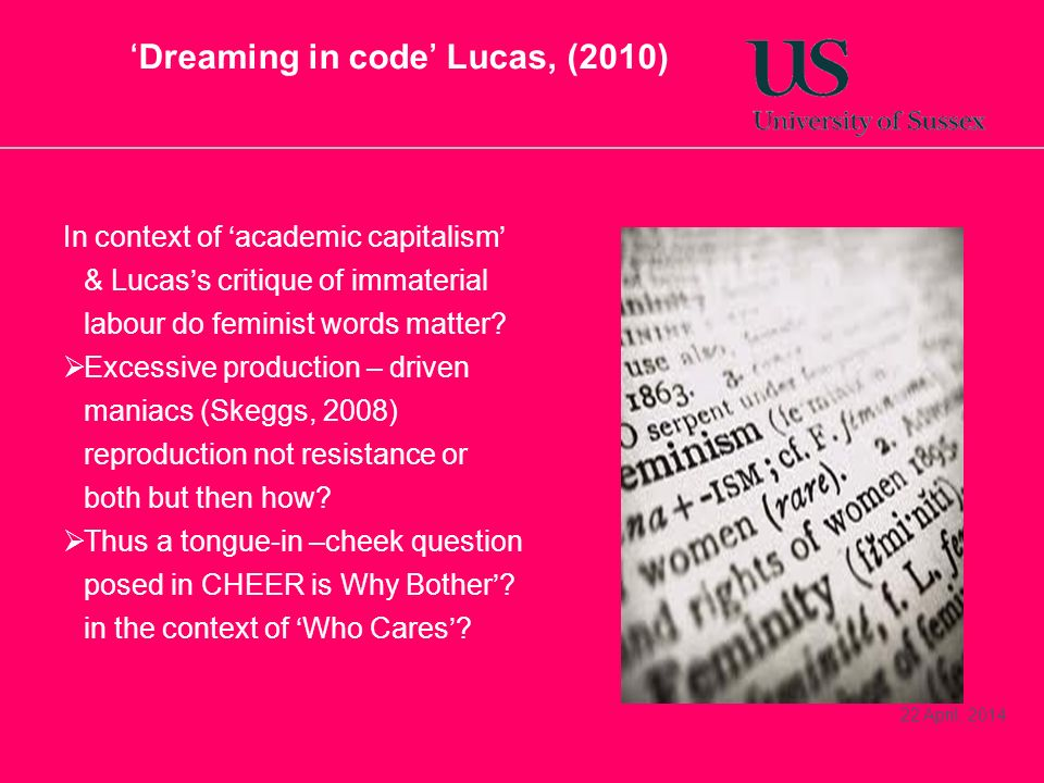 Dreaming in code Lucas, (2010) In context of academic capitalism & Lucass critique of immaterial labour do feminist words matter.