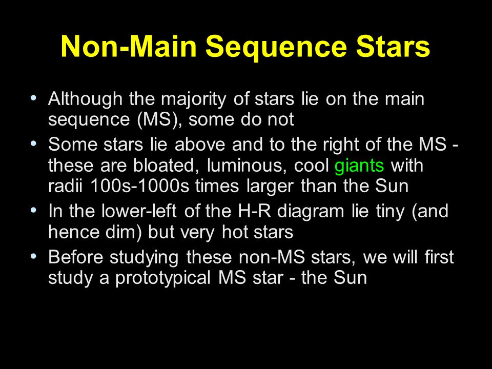 Non-Main Sequence Stars Although the majority of stars lie on the main sequence (MS), some do not Some stars lie above and to the right of the MS - th