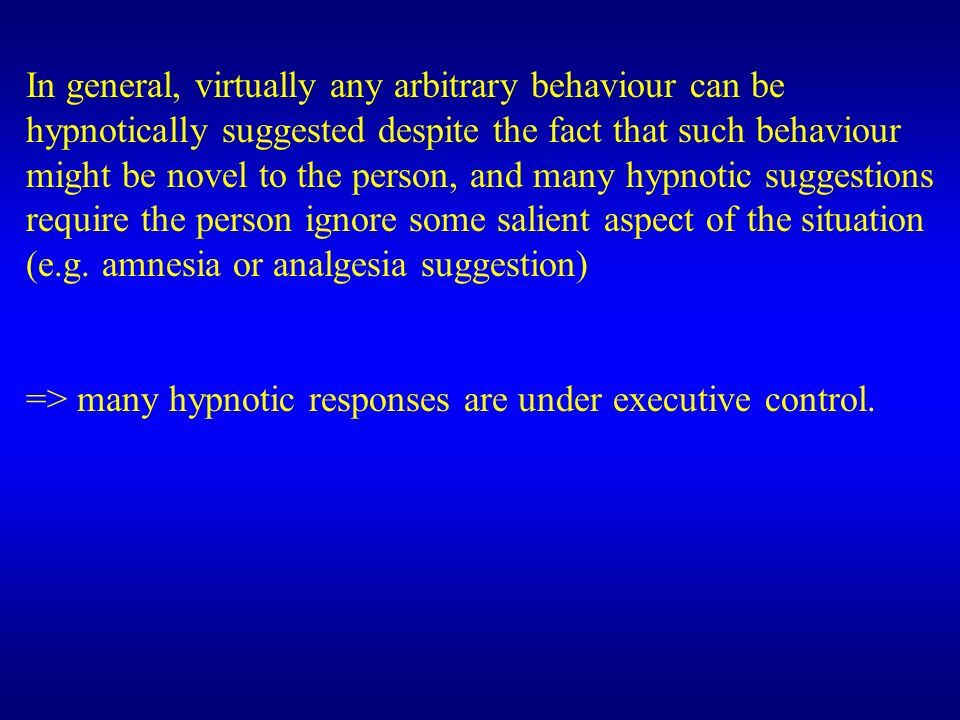 In general, virtually any arbitrary behaviour can be hypnotically suggested despite the fact that such behaviour might be novel to the person, and man