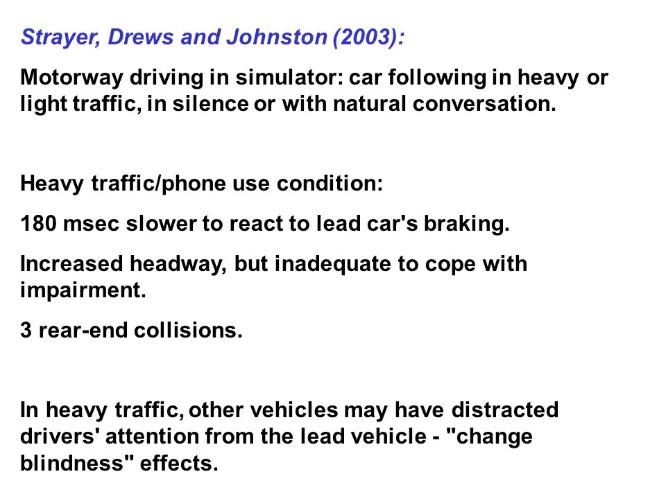 Strayer, Drews and Johnston (2003): Motorway driving in simulator: car following in heavy or light traffic, in silence or with natural conversation.