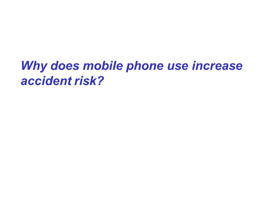 Why does mobile phone use increase accident risk