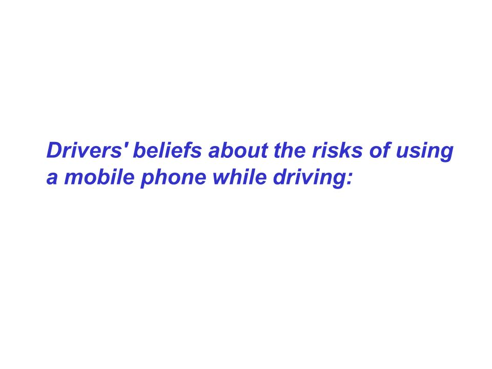 Drivers beliefs about the risks of using a mobile phone while driving: