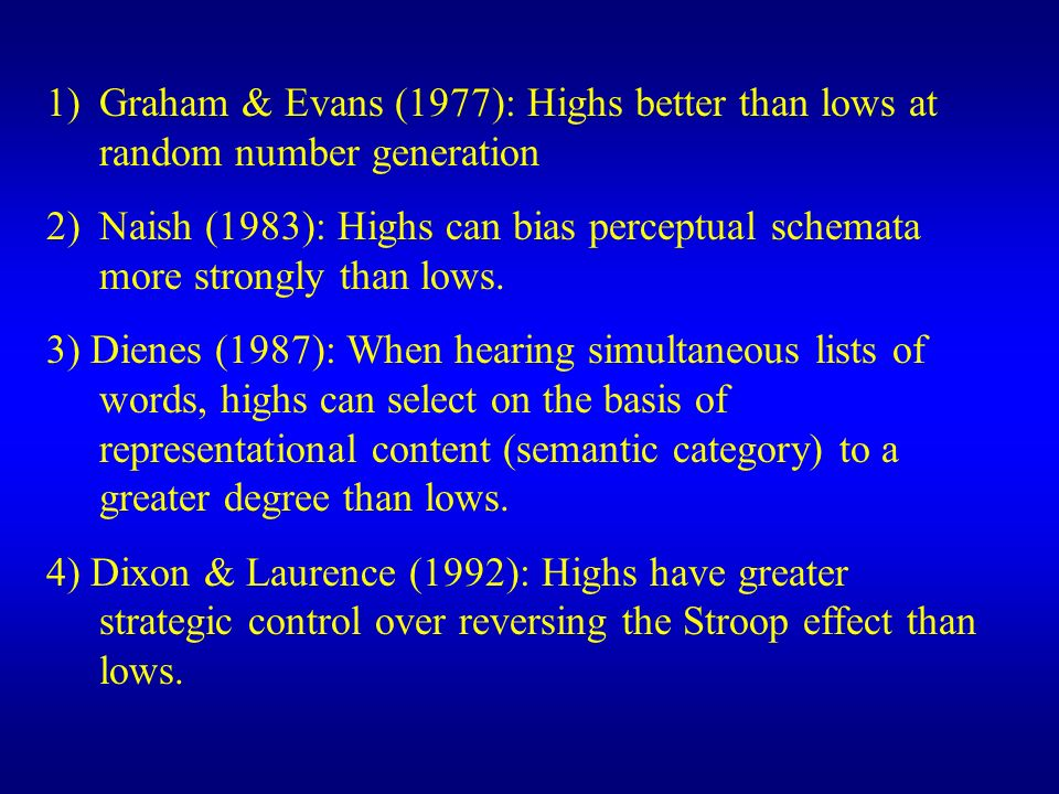 1)Graham & Evans (1977): Highs better than lows at random number generation 2)Naish (1983): Highs can bias perceptual schemata more strongly than lows