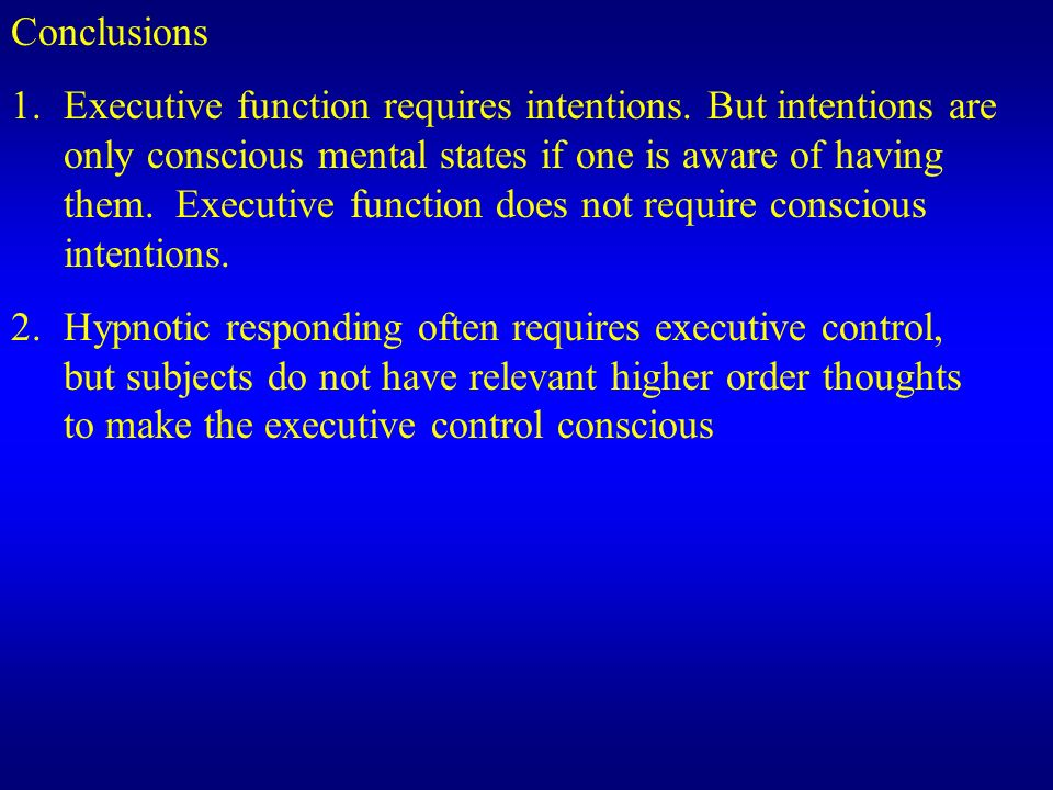 Conclusions 1.Executive function requires intentions. But intentions are only conscious mental states if one is aware of having them. Executive functi