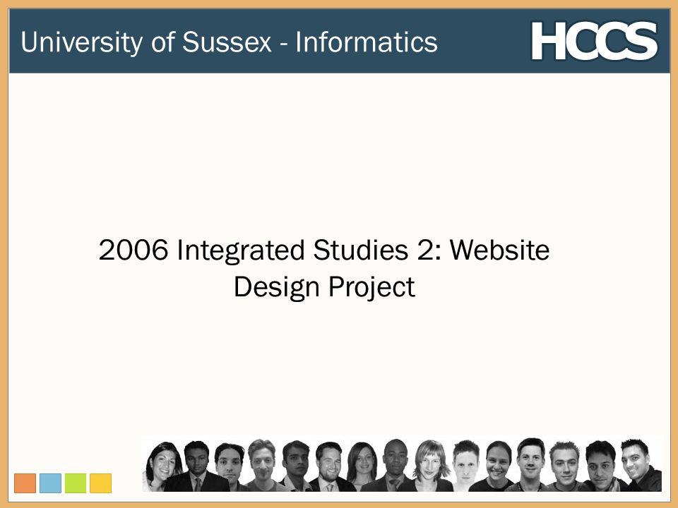 2006 Integrated Studies 2: Website Design Project University of Sussex - Informatics