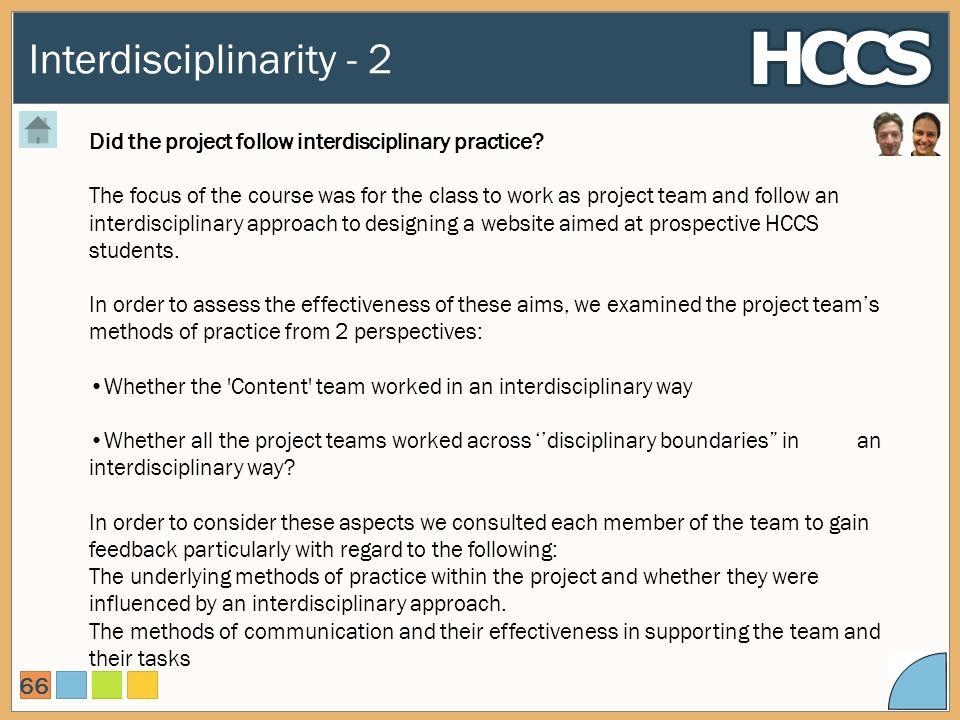 Interdisciplinarity - 2 66 Did the project follow interdisciplinary practice.