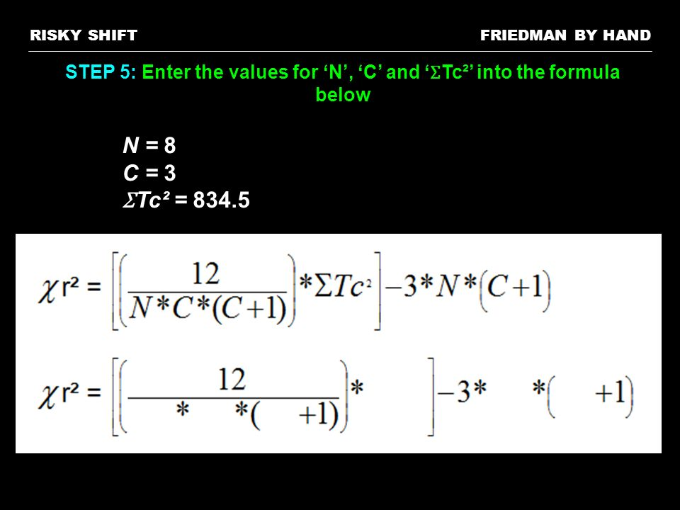 FRIEDMAN BY HANDRISKY SHIFT STEP 5: Enter the values for N, C and Ʃ Tc² into the formula below N = 8 C = 3 Ʃ Tc² = 834.5