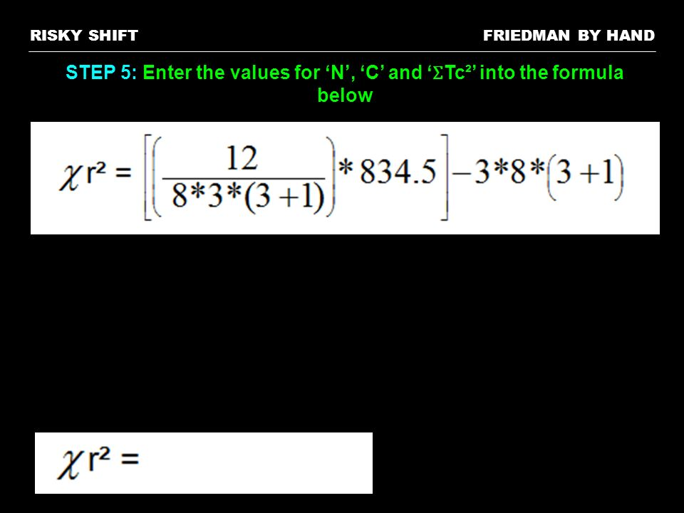 FRIEDMAN BY HANDRISKY SHIFT STEP 5: Enter the values for N, C and Ʃ Tc² into the formula below