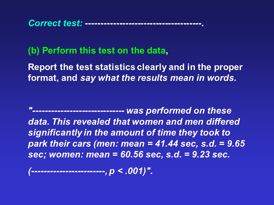 Correct test: --------------------------------------. (b) Perform this test on the data, Report the test statistics clearly and in the proper format,