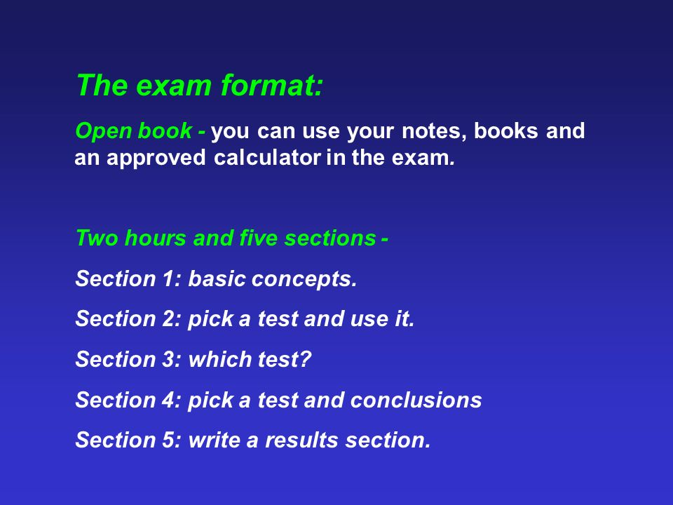 The exam format: Open book - you can use your notes, books and an approved calculator in the exam.