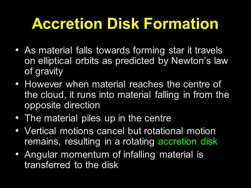 Accretion Disk Formation As material falls towards forming star it travels on elliptical orbits as predicted by Newtons law of gravity However when ma