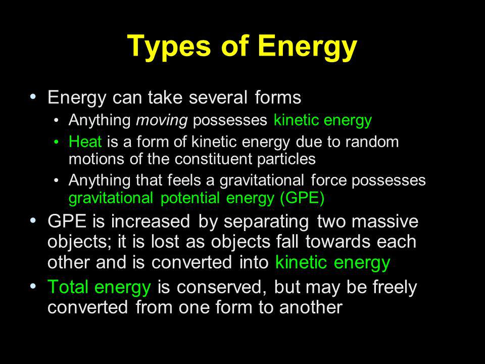 Types of Energy Energy can take several forms Anything moving possesses kinetic energy Heat is a form of kinetic energy due to random motions of the c