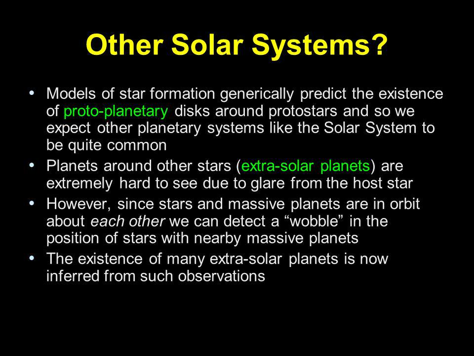 Other Solar Systems? Models of star formation generically predict the existence of proto-planetary disks around protostars and so we expect other plan