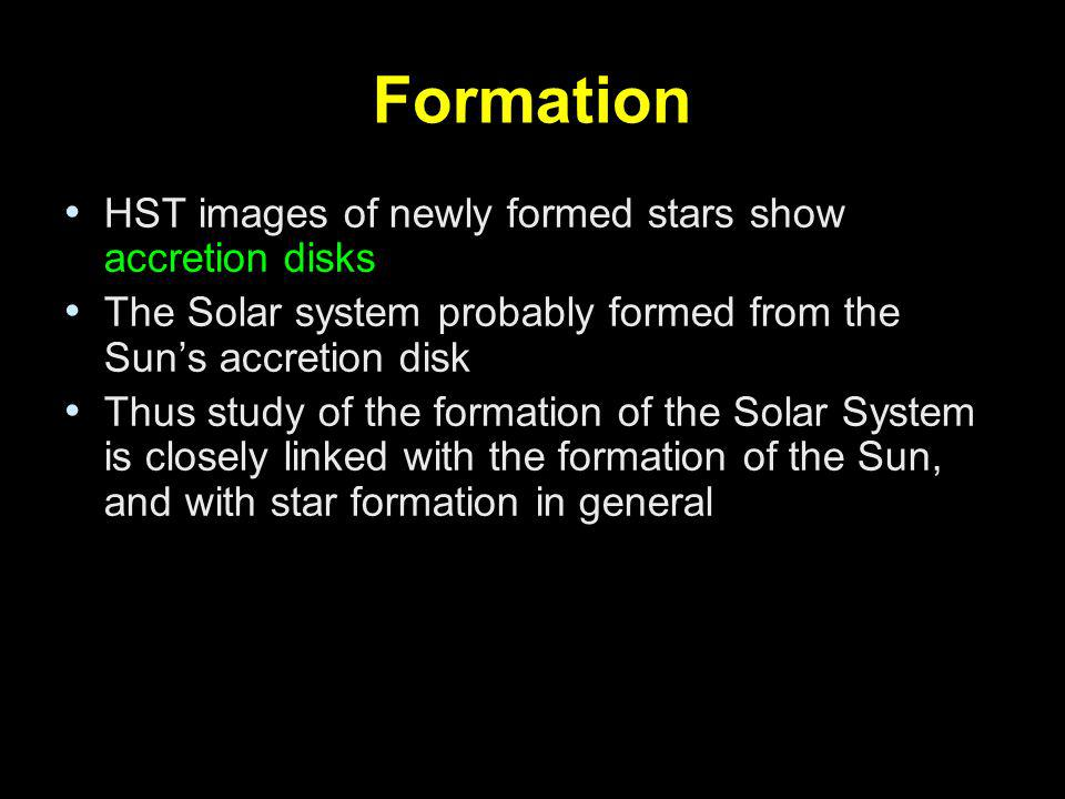 Formation HST images of newly formed stars show accretion disks The Solar system probably formed from the Suns accretion disk Thus study of the format