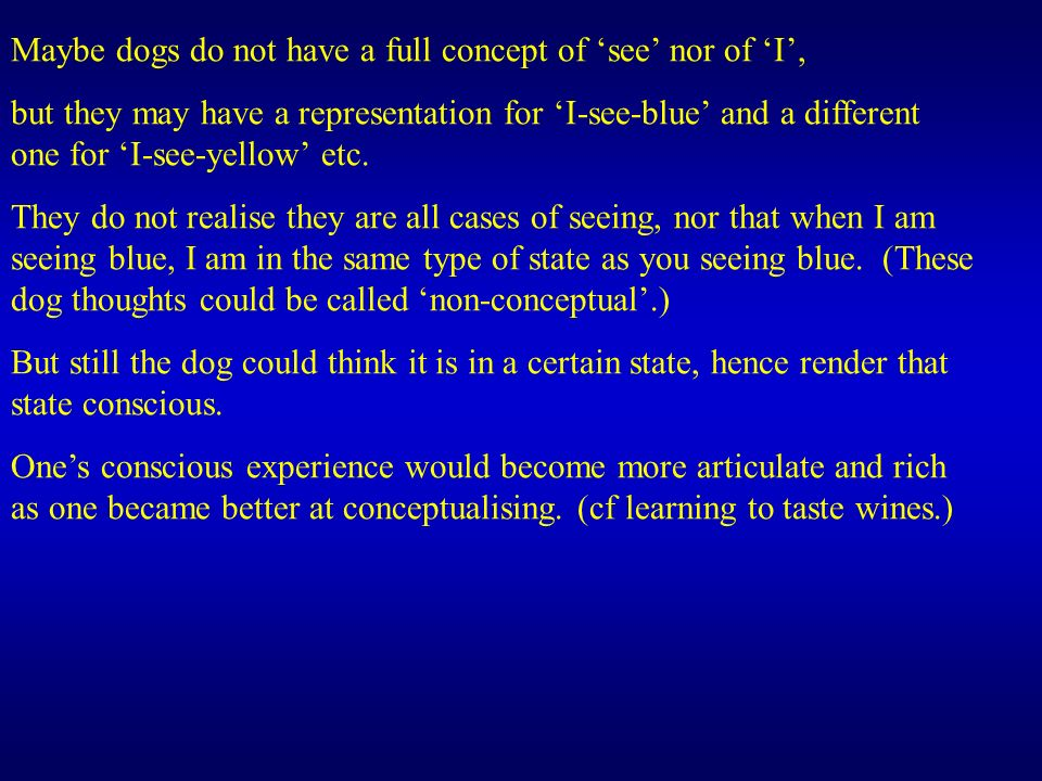 Maybe dogs do not have a full concept of see nor of I, but they may have a representation for I-see-blue and a different one for I-see-yellow etc. The