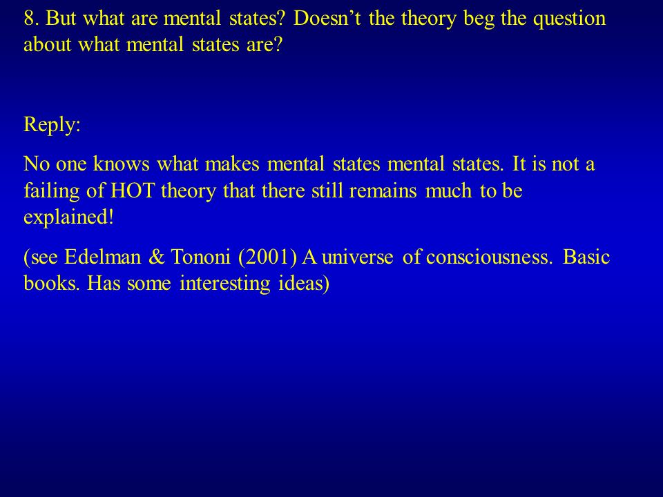 8.But what are mental states. Doesnt the theory beg the question about what mental states are.