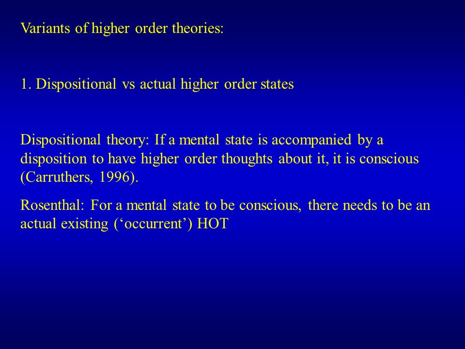 Variants of higher order theories: 1. Dispositional vs actual higher order states Dispositional theory: If a mental state is accompanied by a disposit