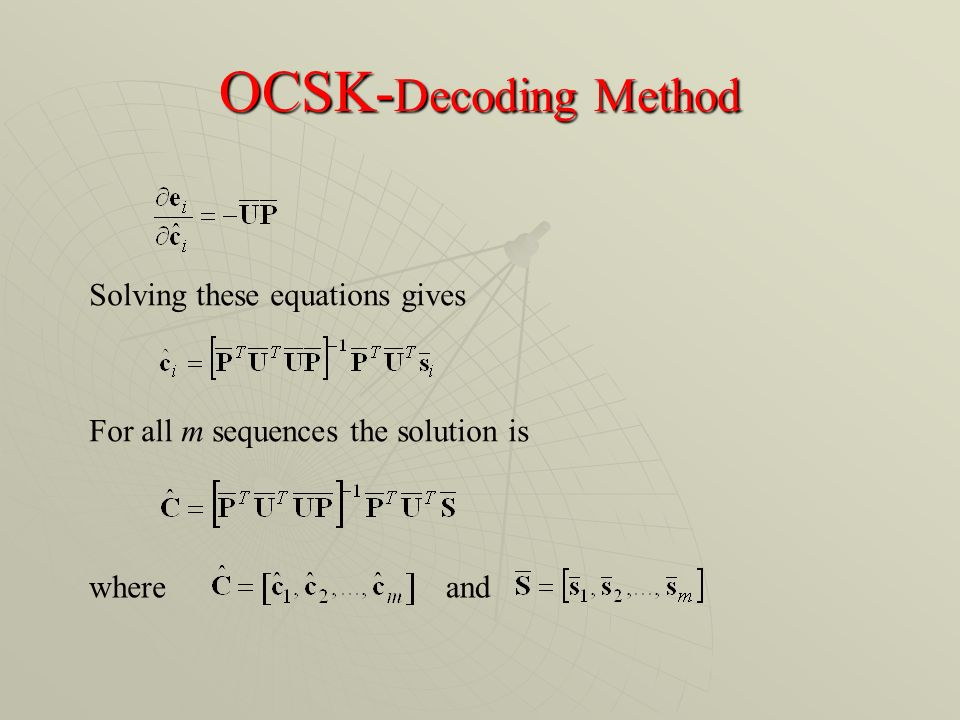 OCSK- Decoding Method Solving these equations gives For all m sequences the solution is and where