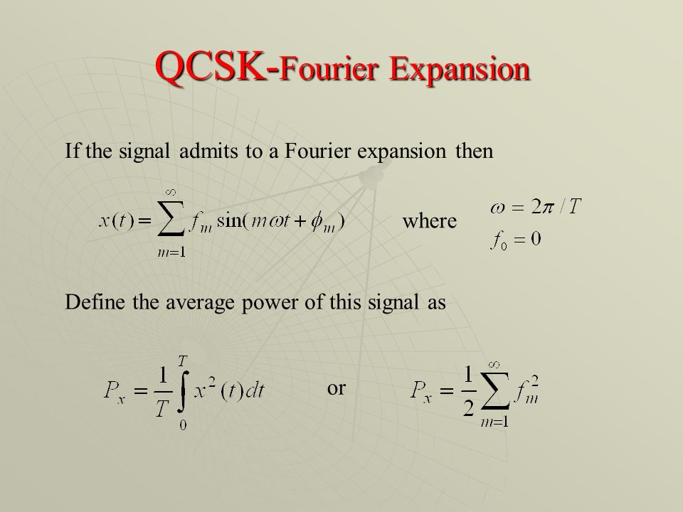 QCSK- Fourier Expansion If the signal admits to a Fourier expansion then Define the average power of this signal as where or