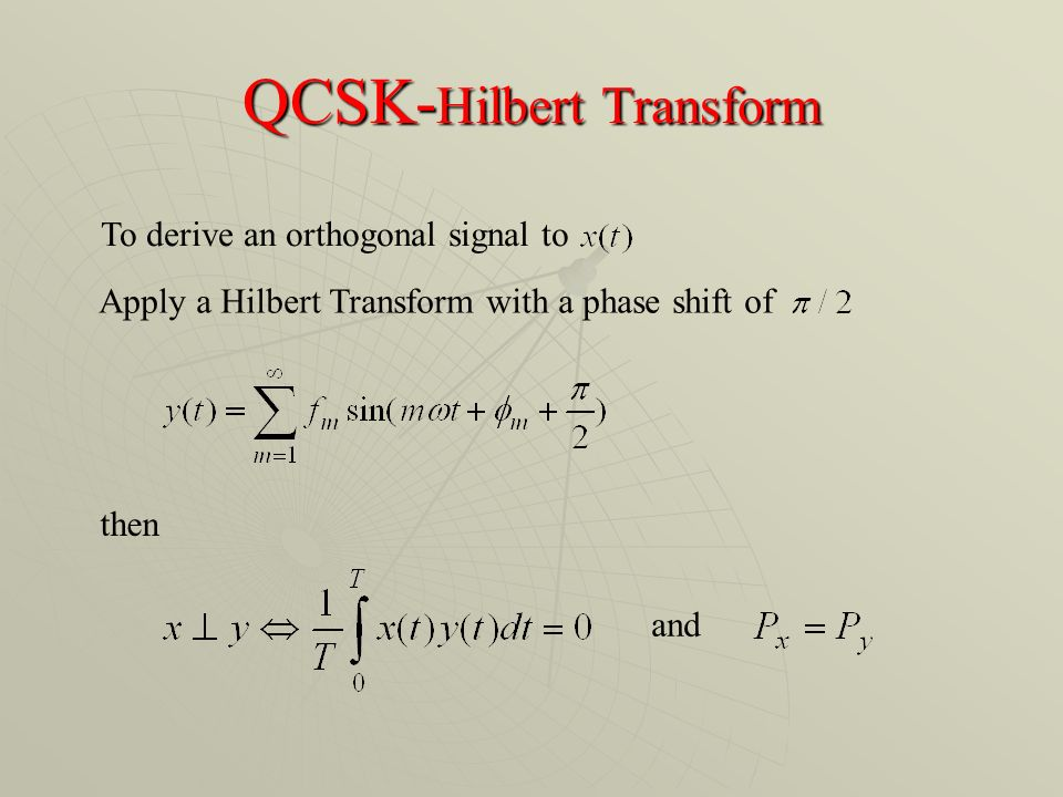 QCSK- Hilbert Transform To derive an orthogonal signal to then Apply a Hilbert Transform with a phase shift of and