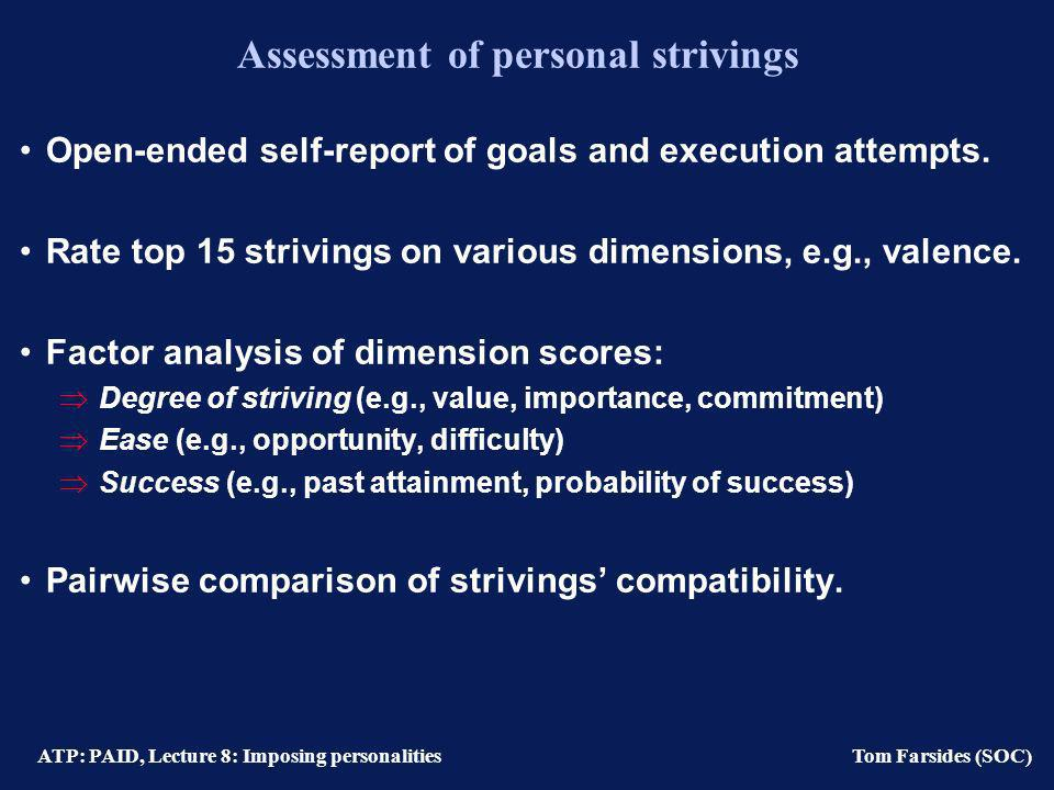 ATP: PAID, Lecture 8: Imposing personalities Tom Farsides (SOC) Emmons personal strivings Form coherent patterns of goals. Goals may be domain-specifi