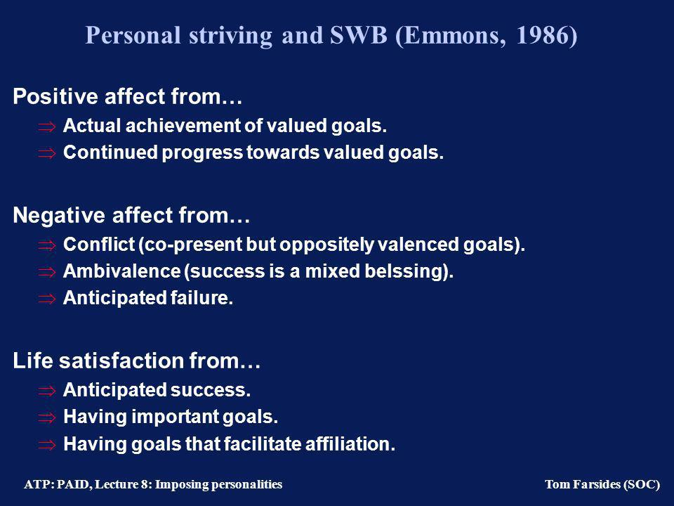 ATP: PAID, Lecture 8: Imposing personalities Tom Farsides (SOC) Assessment of personal strivings Open-ended self-report of goals and execution attempts.