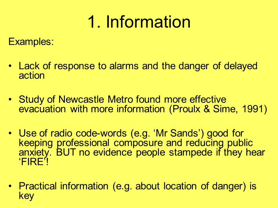 1. Information Examples: Lack of response to alarms and the danger of delayed action Study of Newcastle Metro found more effective evacuation with mor