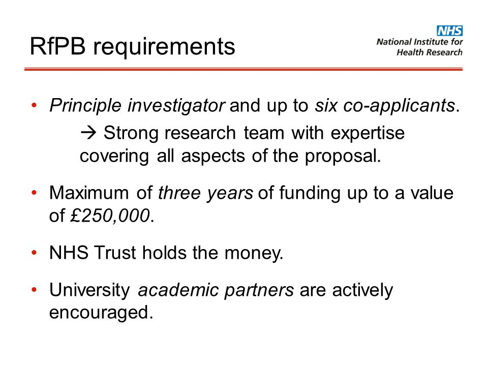 RfPB requirements Principle investigator and up to six co-applicants. Strong research team with expertise covering all aspects of the proposal. Maximu